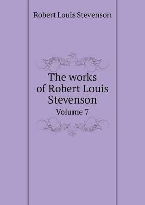 The Works of Robert Louis Stevenson Volume 7 (Paperback)