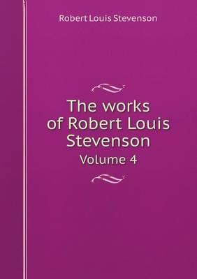 The Works of Robert Louis Stevenson Volume 4 (Paperback)