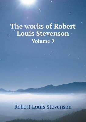 The Works of Robert Louis Stevenson Volume 9 (Paperback)