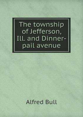 The Township of Jefferson, Ill. and Dinner-Pail Avenue (Paperback)