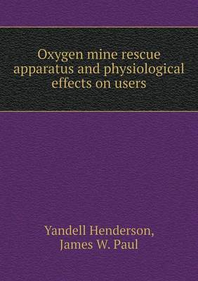 Oxygen Mine Rescue Apparatus and Physiological Effects on Users (Paperback)