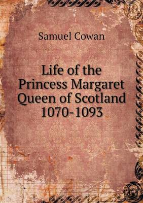 Life of the Princess Margaret Queen of Scotland 1070-1093 (Paperback)
