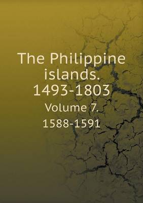 The Philippine Islands. 1493-1803 Volume 7. 1588-1591 (Paperback)