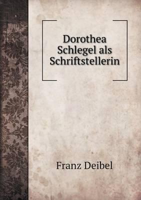 Dorothea Schlegel ALS Schriftstellerin (Paperback)