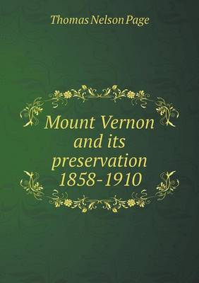 Mount Vernon and Its Preservation 1858-1910 (Paperback)