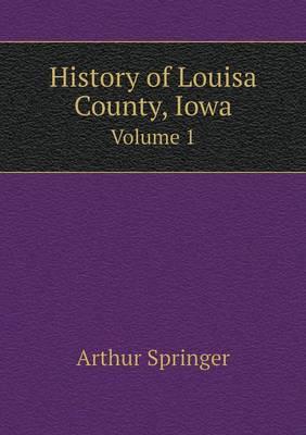 History of Louisa County, Iowa Volume 1 (Paperback)