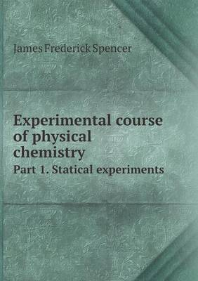 Experimental Course of Physical Chemistry Part 1. Statical Experiments (Paperback)