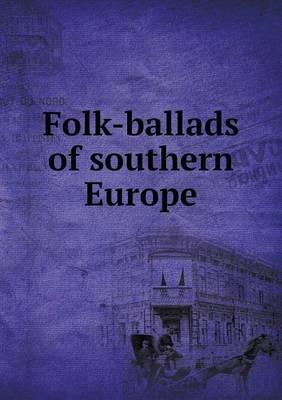 Folk-Ballads of Southern Europe (Paperback)