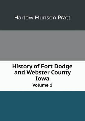 History of Fort Dodge and Webster County Iowa Volume 1 (Paperback)