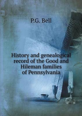 History and Genealogical Record of the Good and Hileman Families of Pennsylvania (Paperback)