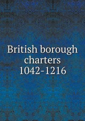 British Borough Charters 1042-1216 (Paperback)