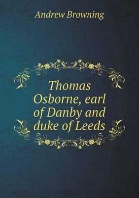 Thomas Osborne, Earl of Danby and Duke of Leeds (Paperback)