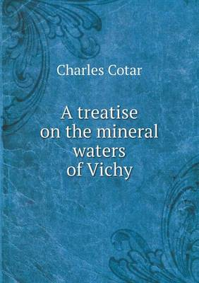 A Treatise on the Mineral Waters of Vichy (Paperback)