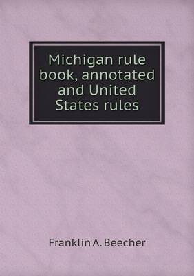 Michigan Rule Book, Annotated and United States Rules (Paperback)