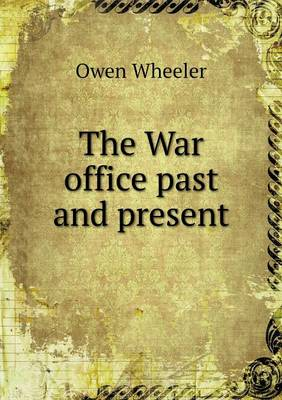 The War Office Past and Present (Paperback)
