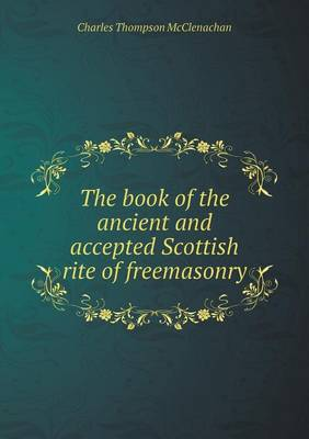 The Book of the Ancient and Accepted Scottish Rite of Freemasonry (Paperback)