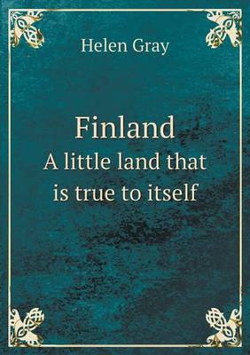 Finland a Little Land That Is True to Itself (Paperback)