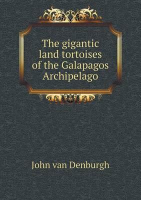 The Gigantic Land Tortoises of the Galapagos Archipelago (Paperback)