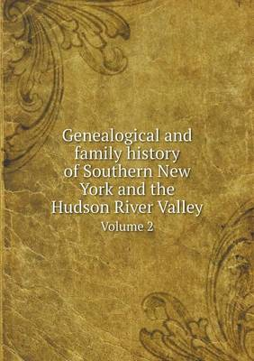 Genealogical and Family History of Southern New York and the Hudson River Valley Volume 2 (Paperback)