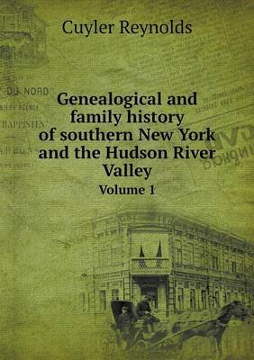 Genealogical and Family History of Southern New York and the Hudson River Valley Volume 1 (Paperback)