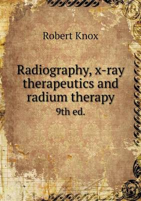 Radiography, X-Ray Therapeutics and Radium Therapy 9th Ed. (Paperback)
