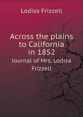 Across the Plains to California in 1852 Journal of Mrs. Lodisa Frizzell (Paperback)