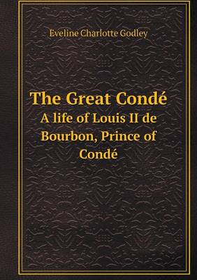 The Great Conde a Life of Louis II de Bourbon, Prince of Conde (Paperback)