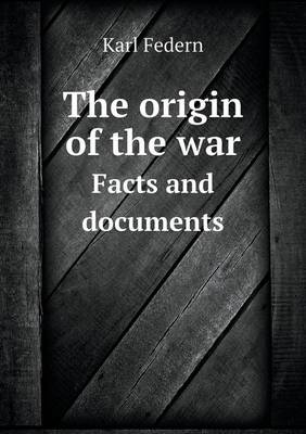 The Origin of the War Facts and Documents (Paperback)