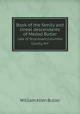Book of the Family and Lineal Descendants of Medad Butler Late of Stuyvesant, Columbia County, N.y (Paperback)