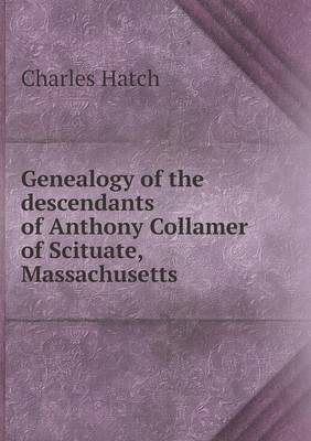 Genealogy of the Descendants of Anthony Collamer of Scituate, Massachusetts (Paperback)