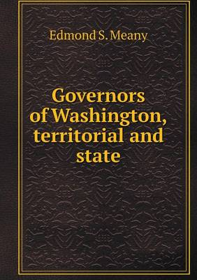Governors of Washington, Territorial and State (Paperback)