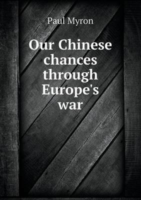 Our Chinese Chances Through Europe's War (Paperback)