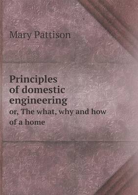 Principles of Domestic Engineering Or, the What, Why and How of a Home (Paperback)