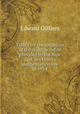 Tables for the Valuation of the Death Benefits Provided by the New York Workmen's Compensation Law of 1914 (Paperback)