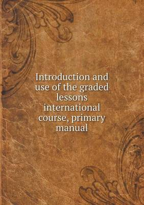 Introduction and Use of the Graded Lessons International Course, Primary Manual (Paperback)