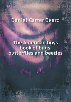 The American Boys Book of Bugs, Butterflies and Beetles (Paperback)