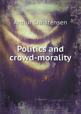 Politics and Crowd-Morality (Paperback)