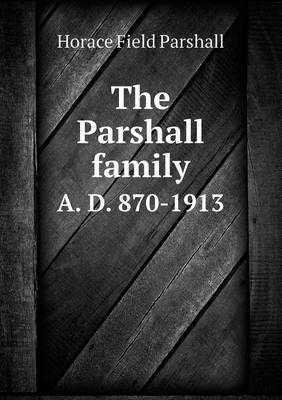 The Parshall Family A. D. 870-1913 (Paperback)