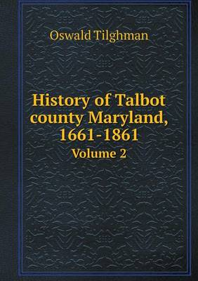 History of Talbot County Maryland, 1661-1861 Volume 2 (Paperback)