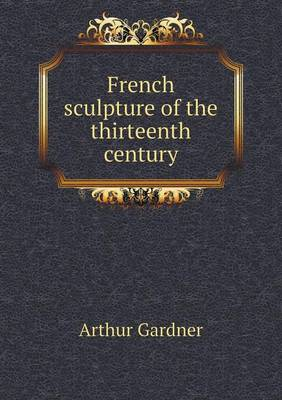 French Sculpture of the Thirteenth Century (Paperback)