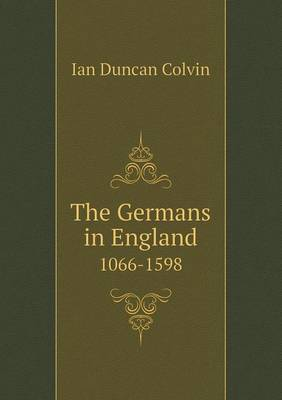 The Germans in England 1066-1598 (Paperback)