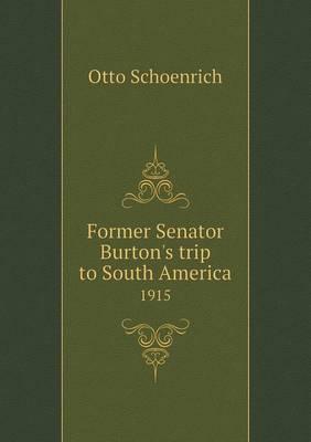 Former Senator Burton's Trip to South America 1915 (Paperback)