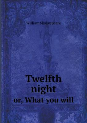 Twelfth Night Or, What You Will (Paperback)