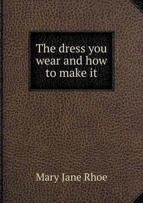 The Dress You Wear and How to Make It (Paperback)