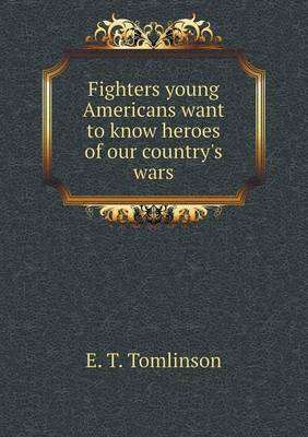 Fighters Young Americans Want to Know Heroes of Our Country's Wars (Paperback)