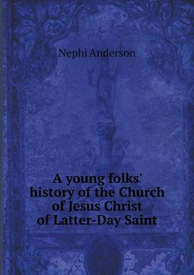 A Young Folks' History of the Church of Jesus Christ of Latter-Day Saint (Paperback)