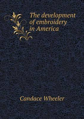 The Development of Embroidery in America (Paperback)