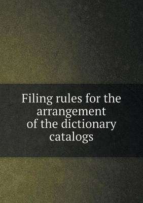 Filing Rules for the Arrangement of the Dictionary Catalogs (Paperback)