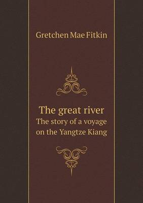 The Great River the Story of a Voyage on the Yangtze Kiang (Paperback)