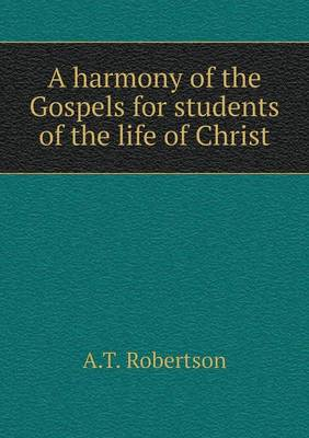 A Harmony of the Gospels for Students of the Life of Christ (Paperback)